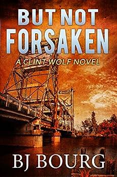 But Not Forsaken: A Clint Wolf Novel (Clint Wolf Mystery Series Book 3) Kindle Edition