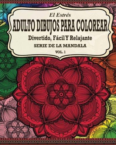 El Estres Adulto Dibujos Para Colorear: Divertido, Fácil y Relajante Serie de la Mandala ( Vol. 1)