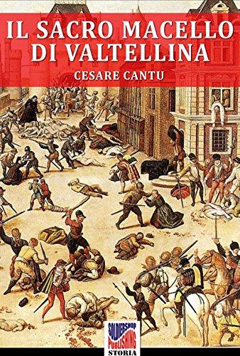Il Sacro Macello di Valtellina (con illustrazioni) (Storia Vol. 4)