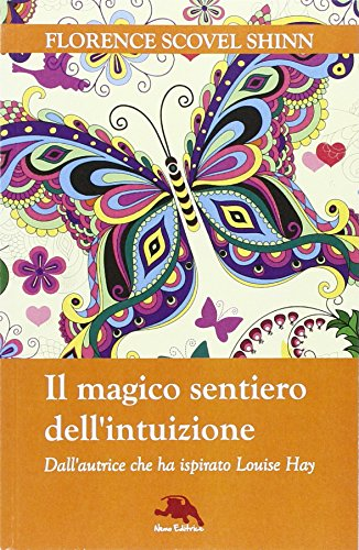 Il magico sentiero dell'intuizione. Dall'autrice che ha ispirato Louise Hay