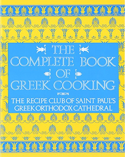 The Complete Book of Greek Cooking: The Recipe Club of St. Paul's Orthodox Cathedral 1