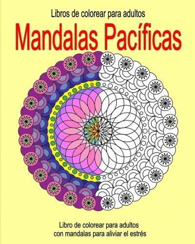Libros de Colorear para Adultos: Mandalas Pacificas: Libro de colorear para adultos con mandalas par