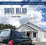 Don't Wait for the Hearse to Take You to Church by Rodney Dillard & the...