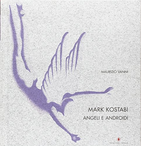 Mark Kostabi. L'angelo virtuale. Ediz. italiana e inglese