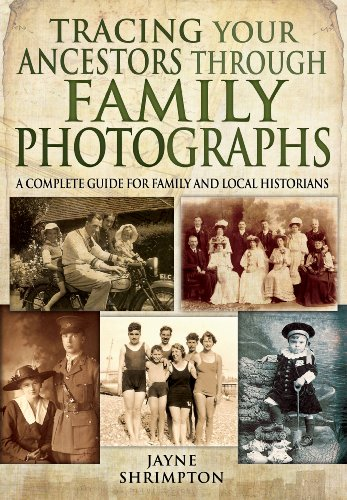 Tracing Your Ancestors Through Family Photographs: A Complete Guide for Family and Local Historians (Family History (Pen & Sword))