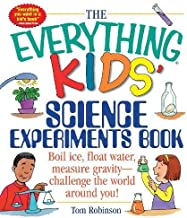 The Everything Kids' Science Experiments Book: Boil Ice, Float Water, Measure..