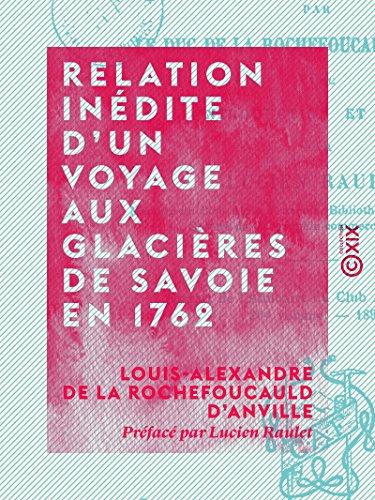 Relation inédite d'un voyage aux glacières de Savoie en 1762