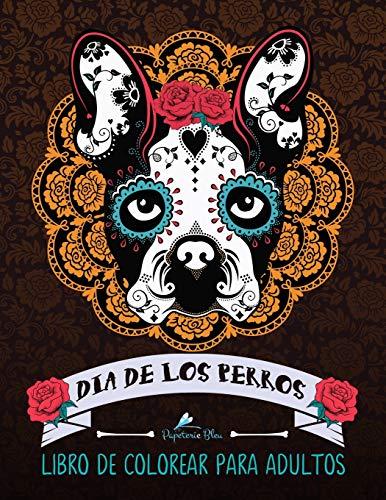 Dia De Los Perros: Libro De Colorear Para Adultos: Un libro único para los amantes de los perros (D