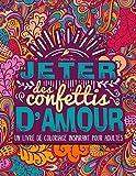 Jeter des confettis d'amour : Un livre de coloriage inspirant pour...