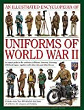 An Illustrated Encyclopedia of Uniforms of World War II: An Expert Guide to the Uniforms...