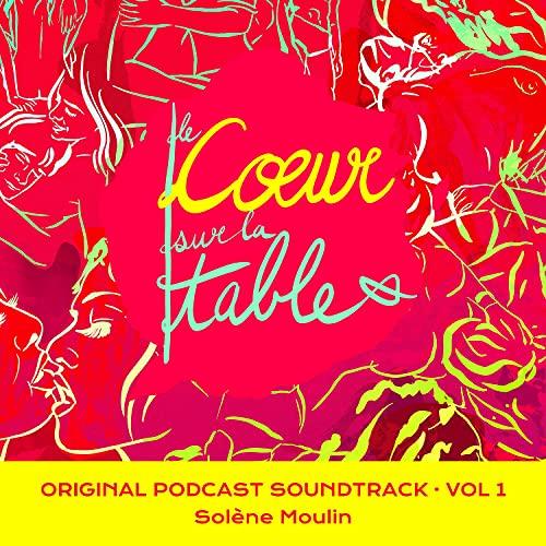 Le Coeur sur la table (Original Podcast Soundtrack, Vol. 1)