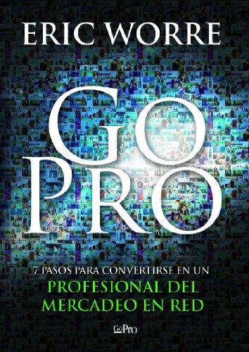 Go Pro: 7 Pasos para Convertirse en un Profesional Del Mercadeo en Red (Spanish Edition)