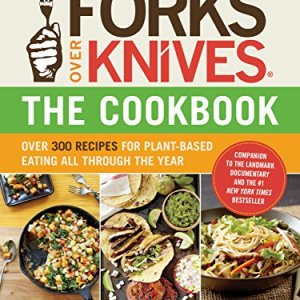Forks Over Knives—The Cookbook: Over 300 Simple and Delicious Plant-Based Recipes to Help You Lose Weight, Be Healthier… 22