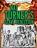 Nat Turner's Slave Rebellion (Rebellions, Revolts, and Uprisings) (Library Binding)