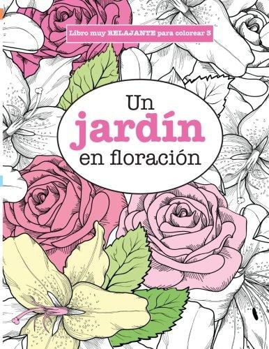 Libros para Colorear Adultos 3: Un jardín en floración: Volume 3 (Libros muy RELAJANTES para color