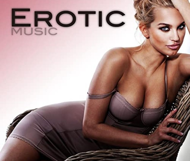 Erotic Music Hot Love Making Songs For Lovers