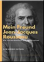 Mein Freund Jean-Jacques Rousseau: Verdorbenheit der Zivilisation