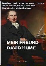 MEIN FREUND DAVID HUME: SKEPTIKER UND MENSCHENFREUND HASSEN, LIEBEN, DENKEN, FÜHLEN, SEHEN ALLES. DIES IST NICHTS ALS PARTIZIPIEREN.