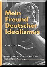 Mein Freund der Deutsche Idealismus: Alles, was ich je bin und werde, bin ich