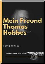 MEIN FREUND THOMAS HOBBES: HOMO HOMINI LUPUS