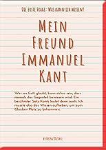 Mein Freund Immanuel Kant: Die erste Frage: Was kann ich wissen?