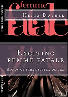 Exciting femme fatale: Bonds of irresistible desire (English Edition)
