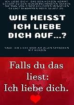 Wie heißt ICH LIEBE dich auf...?: Sage, Ich liebe Dich aif allen Sprachen mit Herzen (German Edition)