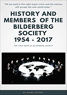 """History and Members of the Bilderberg Society 1954 – 2017 - I: """"All we need is the right major crisis and the nations will accept the new world order."""" (German Edition)"""