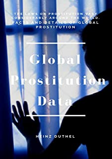 Global Prostitution Data: Facts and details of global prostitution (English Edition)