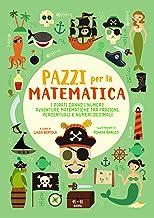 I pirati danno i numeri! Avventure matematiche tra frazioni, percentuali e numeri decimali. Pazzi per la matematica. Con a...