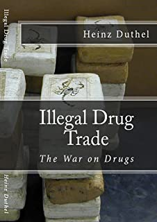 Illegal Drug Trade: The War on Drugs (English Edition)