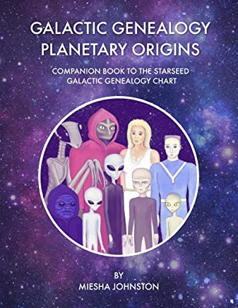 Galactic Genealogy Planetary Origins: Companion book to Starseed Galactic Genealogy Chart
