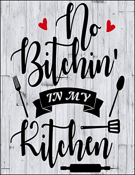 Amazon Com Top Shelf Novelties Funny And Cute Kitchen Quotes No Bitchin In My Kitchen Laminated Sign Sp4171 Home Kitchen