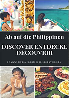 Discover Entdecke Découvrir Ab auf die Philippinen: Discover Entdecke Découvrir wie Du Deinen Traum leben kannst, findest Du hier (www.discover-entdecke-decouvrir.com 139) (German Edition)