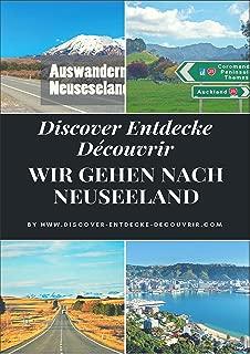 Discover Entdecke Découvrir Wir gehen nach Neuseeland: Wie Du Deinen Traum leben kannst, findest Du hier (www.discover-entdecke-decouvrir.com 62) (German Edition)