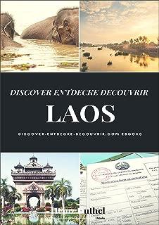 DISCOVER ENTDECKE DECOUVRIR LAOS: Laos wird Ihnen noch lange nach ihrem Besuch im Gedächtnis bleiben, so wie ein guter alter Wein. (German Edition)