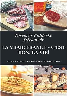 Discover Entdecke Découvrir La Vraie France - C'est bon, la vie!: Literarische Schlemmer Reise durch die Departements. Bon Appétit! (German Edition)