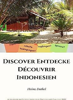 Discover Entdecke Découvrir Indonesien: Auswandern Leben Visa Arbeiten Daten und Fakten 2018 (German Edition)