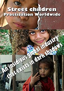 Street children Prostitution Worldwide: An insidious global industry that exists in dark shadows (English Edition)