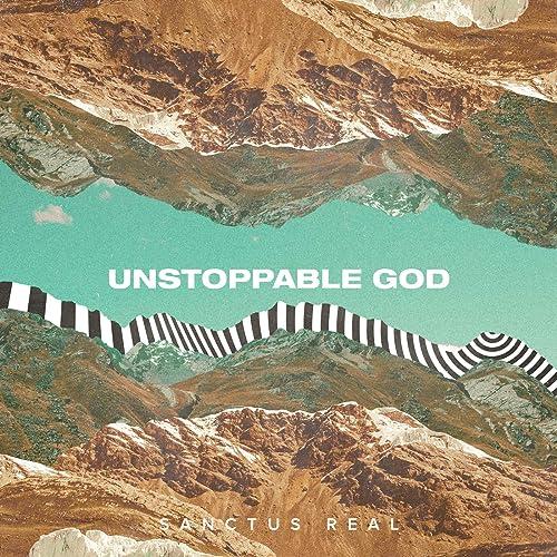 sanctus real, unstoppable god