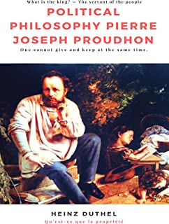 Political Philosophy Pierre Joseph Proudhon: One cannot give and keep at the same time (English Edition)