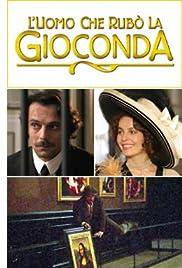 L'uomo che rubò la Gioconda (TV Movie 2006) - IMDb