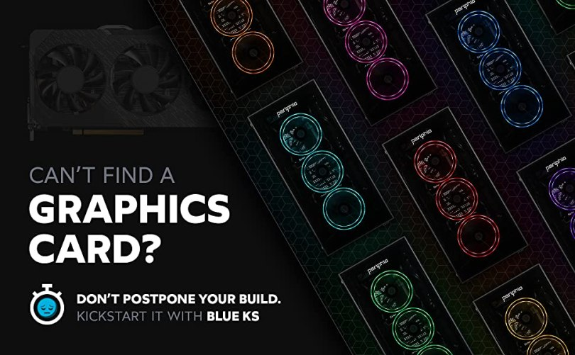 Can't find a graphics card? Don't postpone your build. Kickstart it with the Blue KS from Periphio.