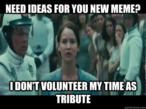 Image result for i don't volunteer as tribute