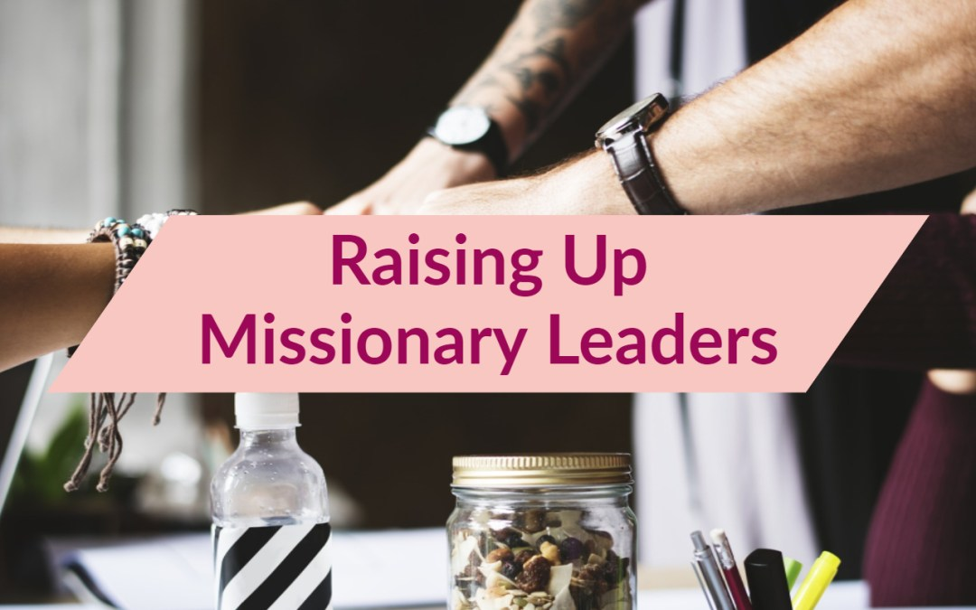 Classic Rewind: Raising Up Missionary Leaders