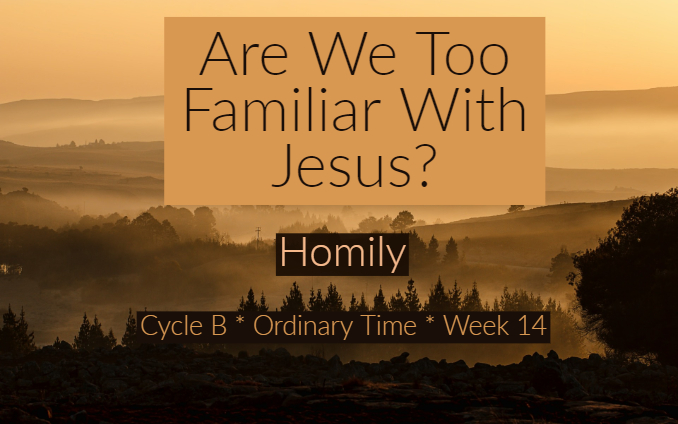Homily: Are We Too Familiar With Jesus?
