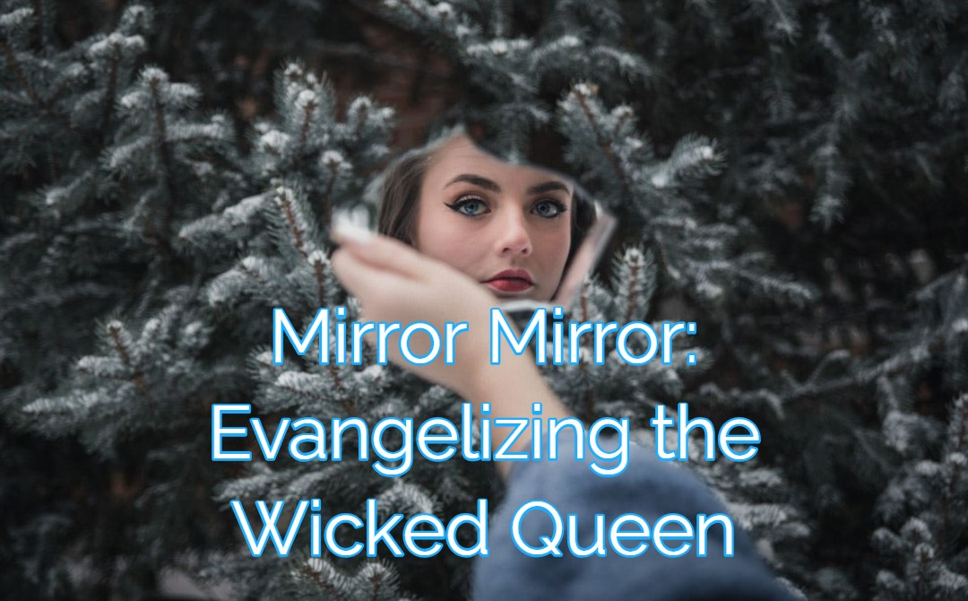 Mirror, Mirror: Evangelizing the Wicked Queen