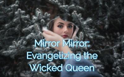 Mirror, Mirror: Evangelizing the Wicked Queen