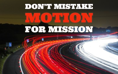 Don't Mistake Motion for Mission