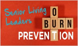 Senior Living Leaders Burnout Prevention